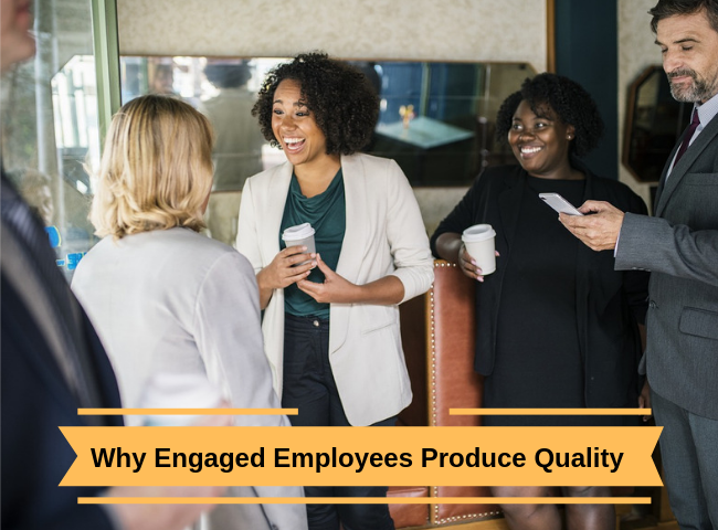 Why Engaged Employees Produce Quality